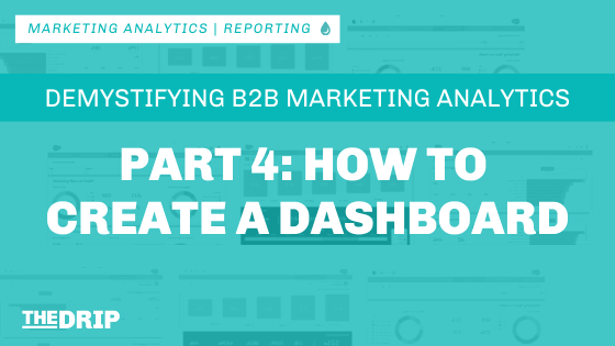B2B Marketing Analytics: How to Create a Dashboard – Part 4