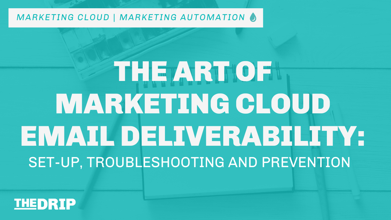 The Art of Marketing Cloud Email Deliverability: Set up, Troubleshooting and Prevention