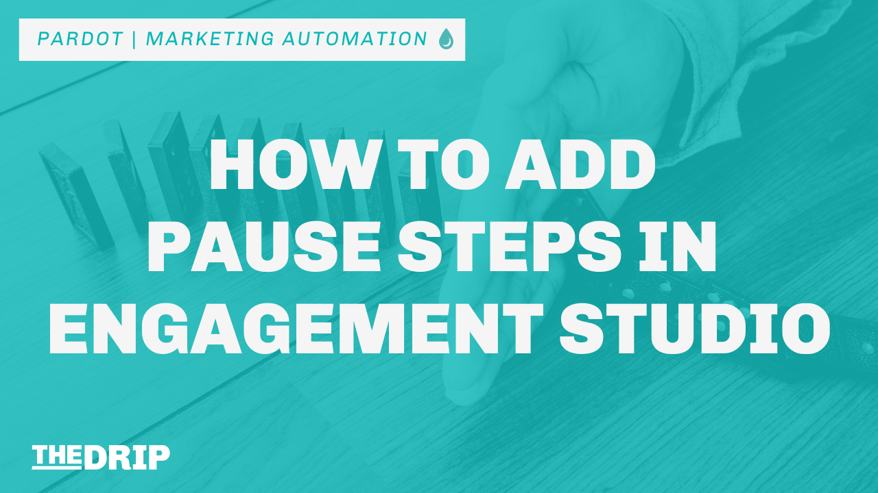 How to Add Pause Steps in Pardot Engagement Studio