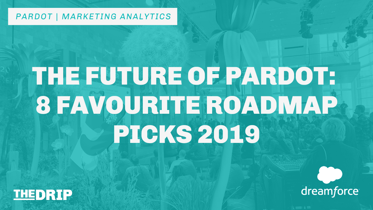The Future of Pardot: 8 Favourite Roadmap Picks