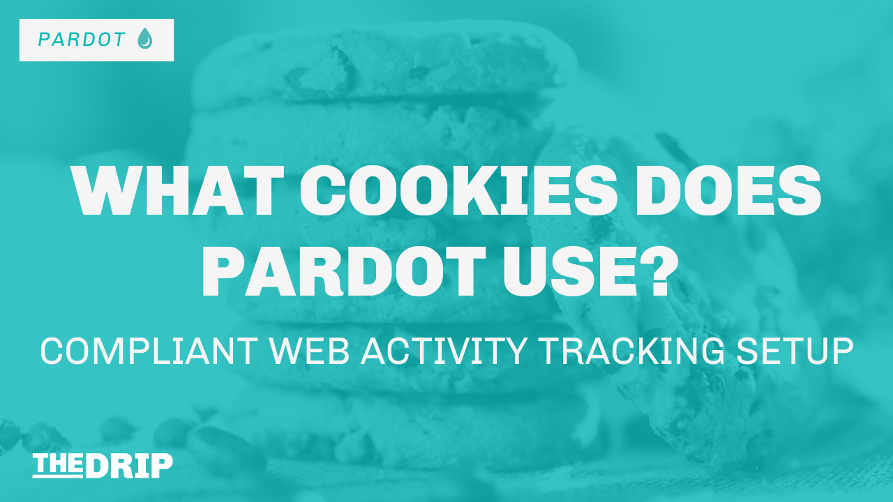What Cookies Does Pardot Use? Compliant Web Activity Tracking Setup