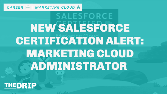 Marketing Cloud Administrator: New Salesforce Certification Alert!