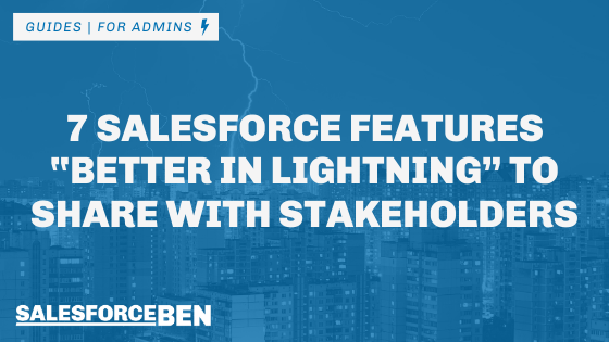 7 Salesforce Features #BetterInLightning to Share with Stakeholders