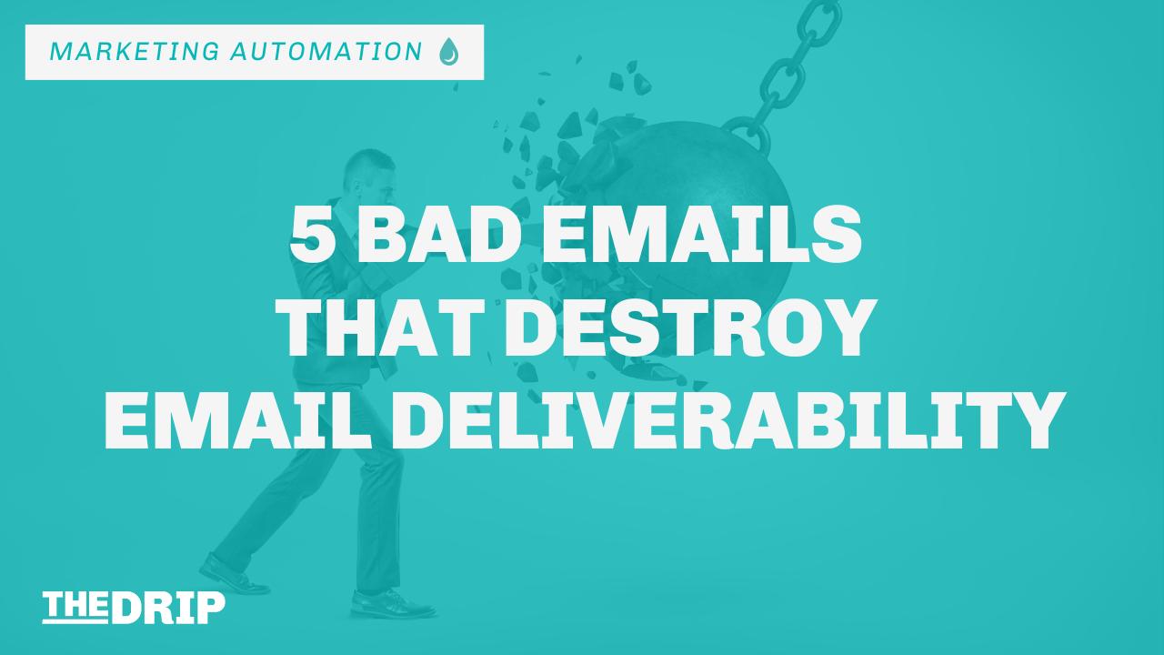 5 Bad Emails That Destroy Email Deliverability