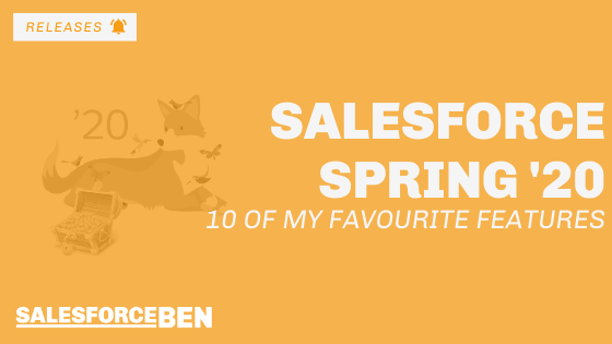 10 Of My Favourite Salesforce Spring '20 Features