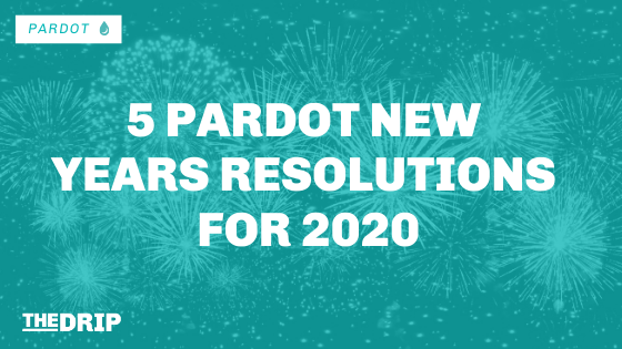 5 Pardot New Year's Resolutions for 2020