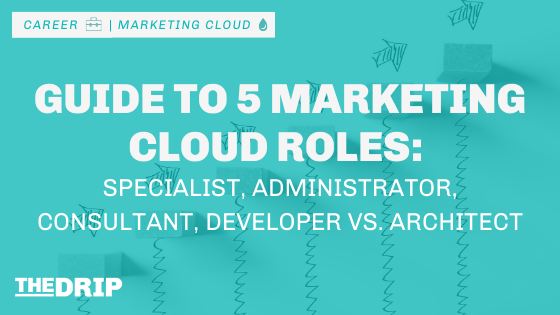 Guide to 5 Marketing Cloud Roles: Marketing Cloud Specialist, Administrator, Consultant, Developer vs. Architect