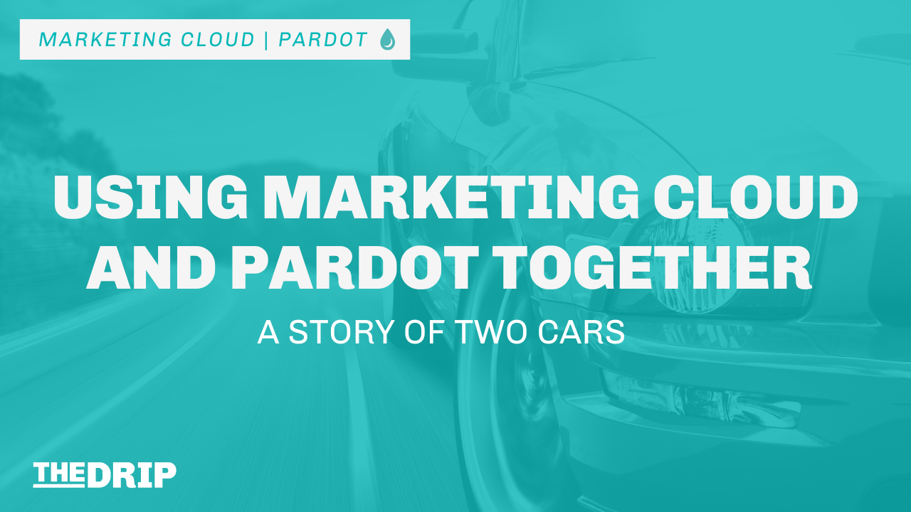 Using Salesforce Marketing Cloud and Pardot Together – a Story of Two Cars