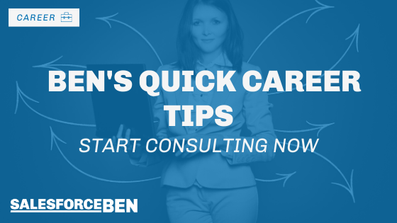 Ben's Quick Career Tips – Start Consulting Now