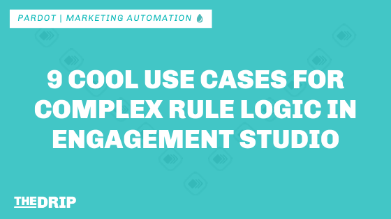 9 Cool Use Cases for Complex Rule Logic in Engagement Studio