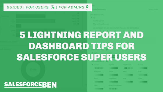 5 Lightning Report and Dashboard Tips for Salesforce Super Users
