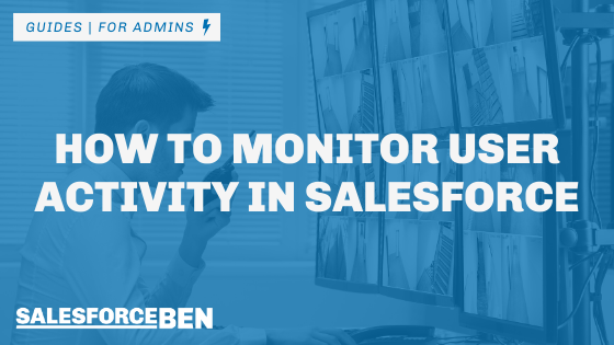 How to Monitor User Activity in Salesforce