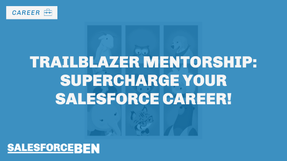 Trailblazer Mentorship: Supercharge Your Salesforce Career!