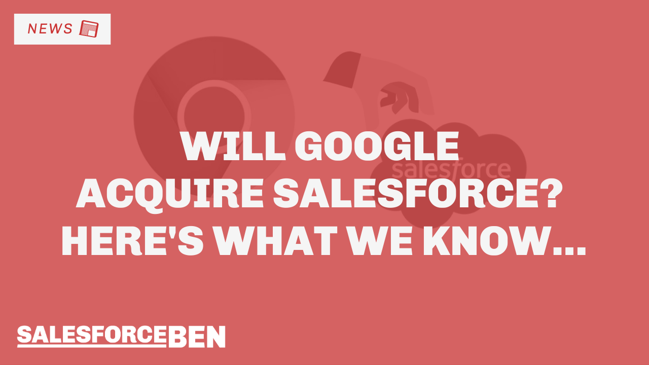 Will Google Acquire Salesforce? Here's What we Know…