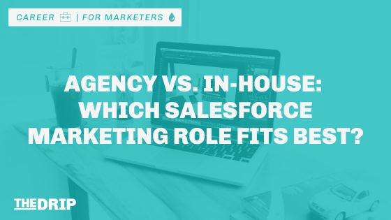 Agency vs. In-House: Which Salesforce Marketing Role Fits Best?