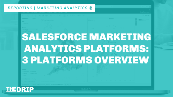 Salesforce Marketing Analytics Platforms: 3 Platforms Overview