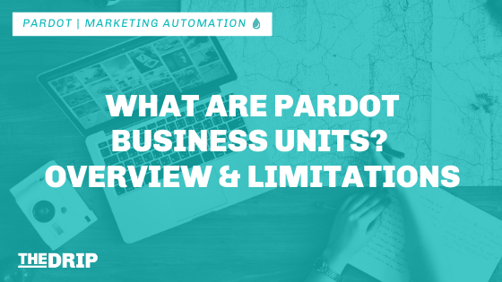 What Are Pardot Business Units? – Overview and Limitations