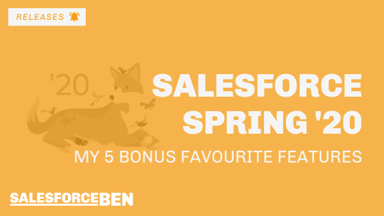 My 5 Bonus Favourite Salesforce Spring '20 Features