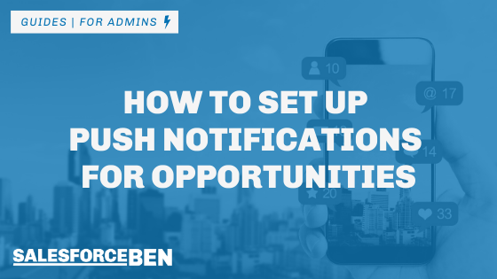 How to Set up Push Notifications for Salesforce Opportunities