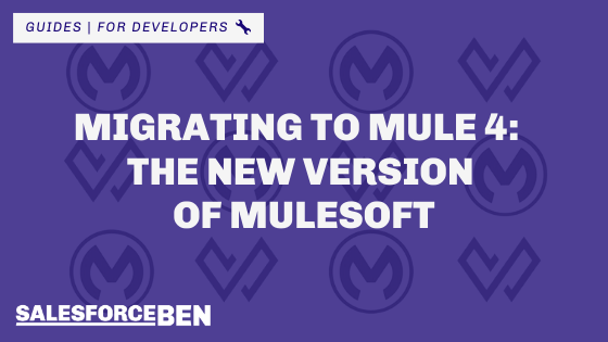 Migrating to Mule 4: The New Version of Mulesoft