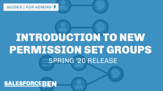 Introduction to New Permission Set Groups – Spring '20 Release