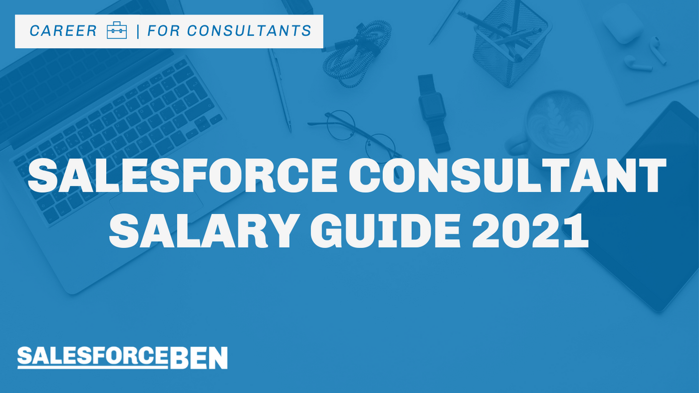 Salesforce Consultant Salary Guide 2021