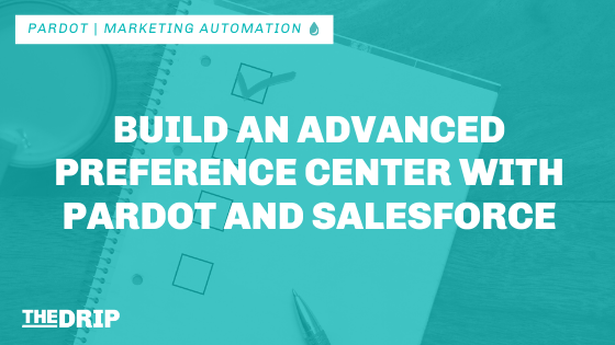 Build an Advanced Preference Center With Pardot and Salesforce