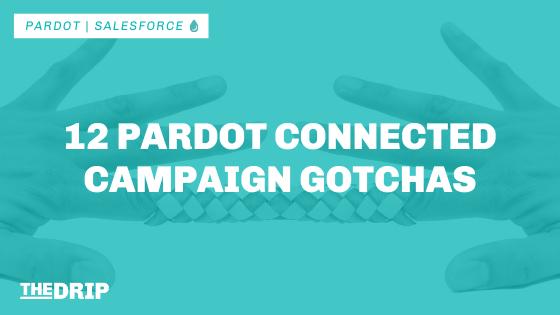 12 Pardot Connected Campaign Gotchas