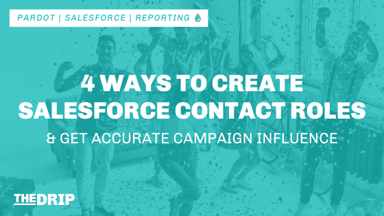 4 Ways to Create Salesforce Contact Roles (and Get Accurate Campaign Influence Reporting)