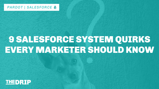 9 Salesforce System Quirks Every Marketer Should Know
