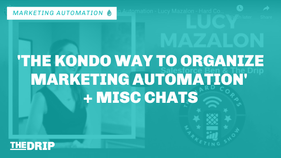 'The Kondo Way to Organize Marketing Automation' and Misc Chats – Hard Corps Marketing Show #135