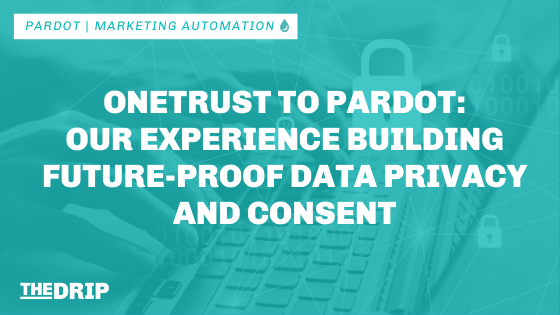 OneTrust and Pardot: Our Experience Building Future-Proof Data Privacy and Consent