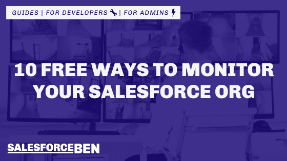 10 Free Ways to Monitor Your Salesforce Org