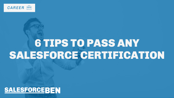 6 Tips to Pass Any Salesforce Certification