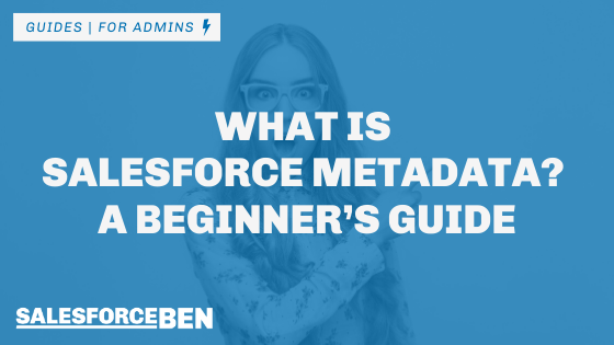 What Is Salesforce Metadata? A Beginner's Guide