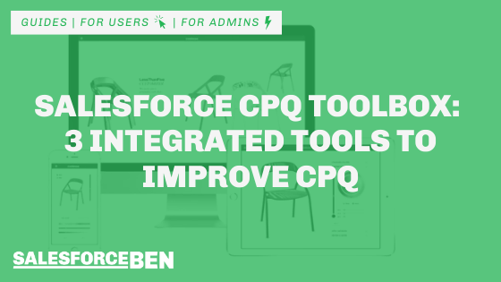 Salesforce CPQ Toolbox: 3 Integrated Tools to Improve CPQ