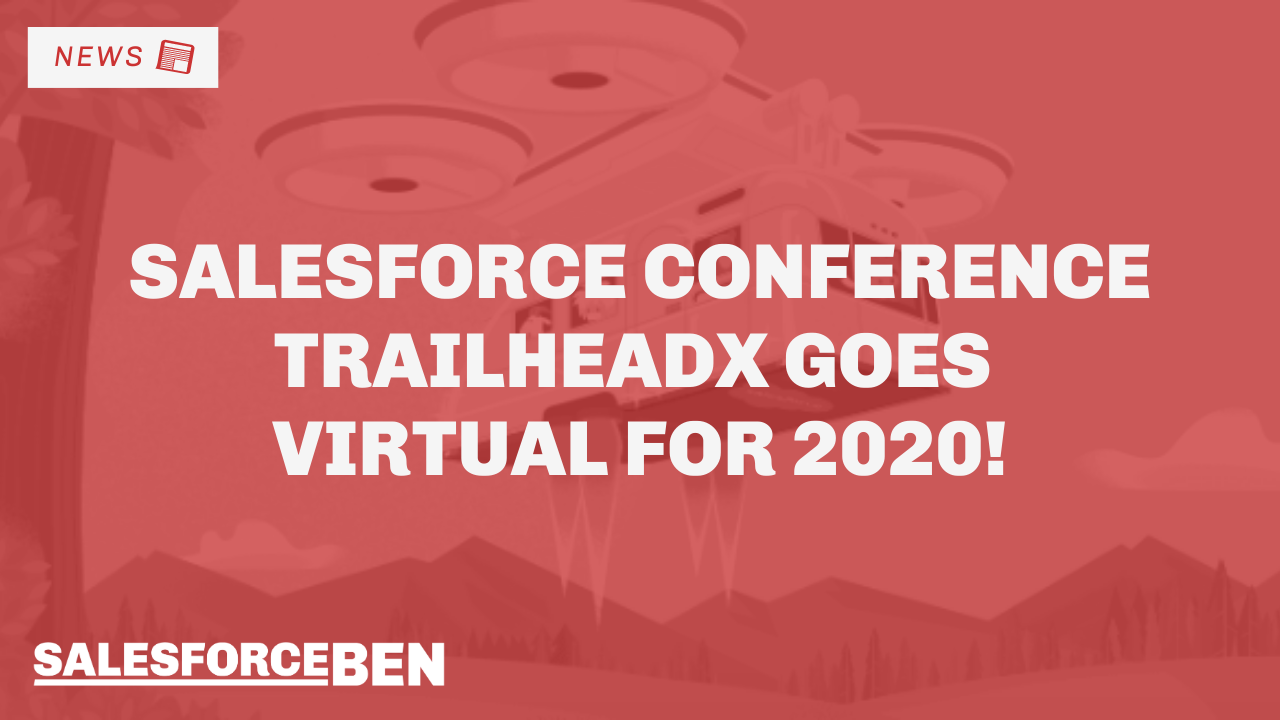Breaking News: Salesforce Conference TrailheaDX Goes Virtual for 2020!