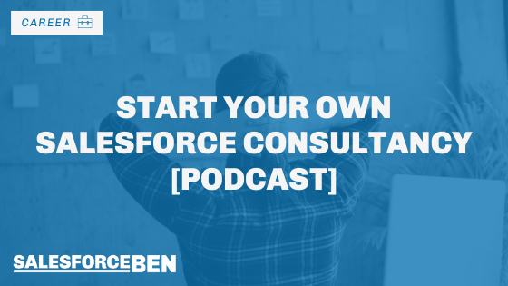 Start Your Own Salesforce Consultancy [Podcast]