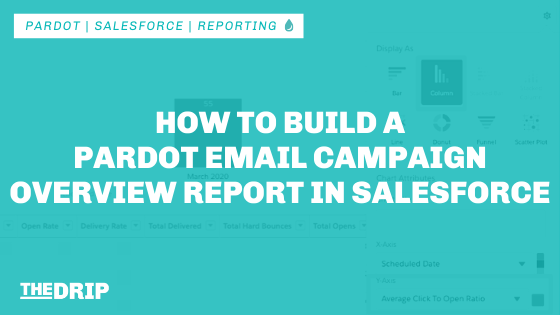 How to Build a Pardot Email Campaign Overview Report in Salesforce