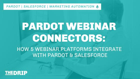 Pardot Webinar Connectors: How 5 Webinar Platforms Integrate with Pardot & Salesforce