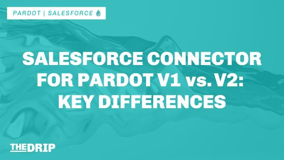 Salesforce Connector for Pardot v1 vs. v2: Key Differences