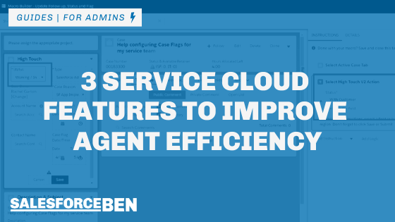 3 Service Cloud Features to Improve Agent Efficiency