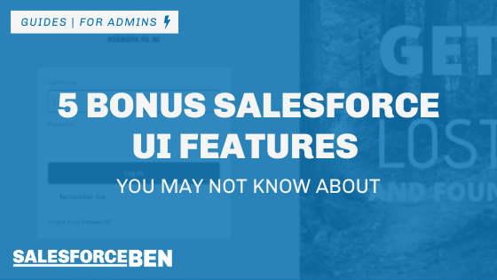 5 Bonus Salesforce UI Features You May Not Know About