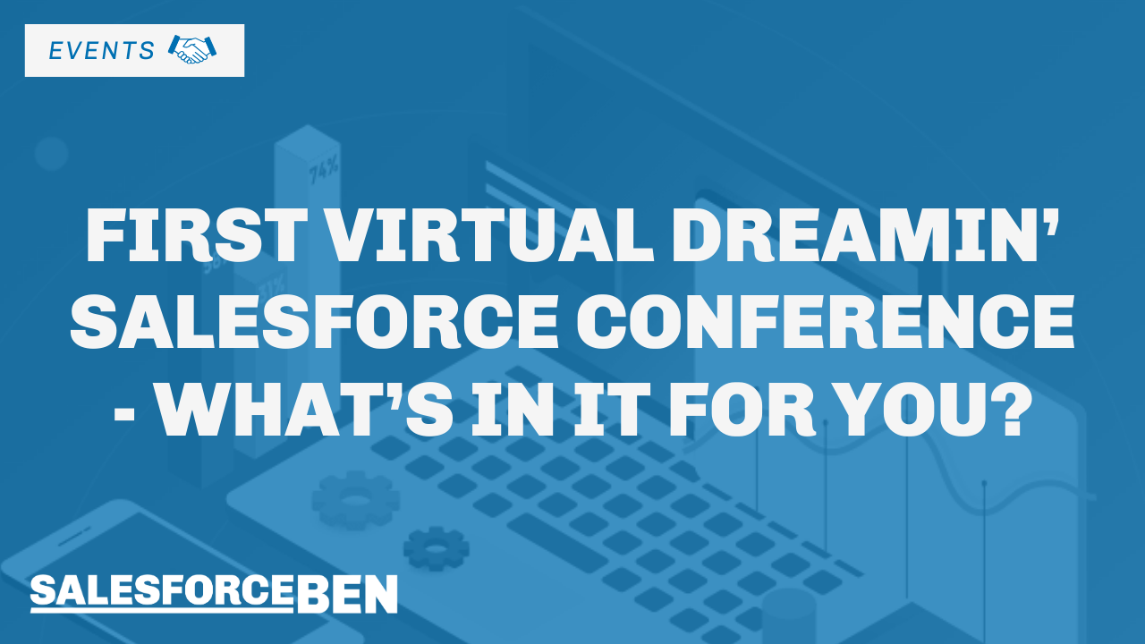 First Virtual Dreamin Salesforce Conference – What's in It for You?