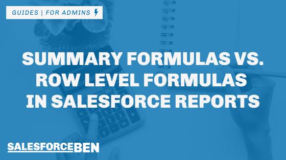 Summary Formulas vs Row Level Formulas in Salesforce Reports (+ Examples)