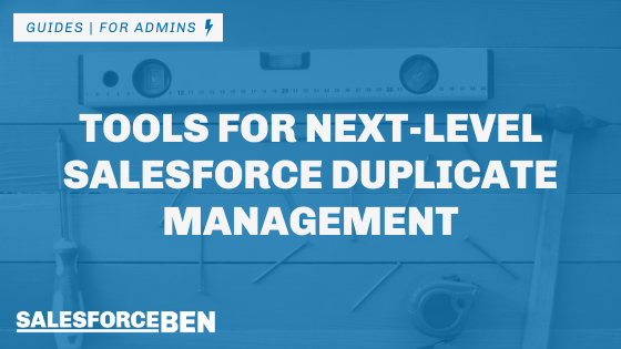 Tools for Next-level Salesforce Duplicate Management