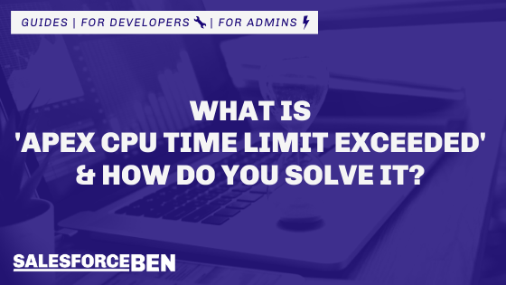 What Is 'Apex CPU Time Limit Exceeded' & How Do You Solve It?