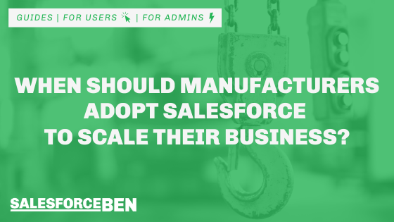 When Should Manufacturers Adopt Salesforce to Scale Their Business?