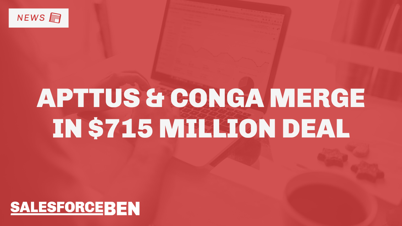 Apttus & Conga Merge in $715 Million Deal