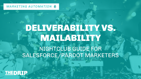 Deliverability vs. Mailability – Nightclub Guide for Salesforce and Pardot Marketers